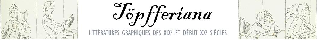 Töpfferiana - Bandes dessinées et littératures graphiques du XIXe et début XXe siècles